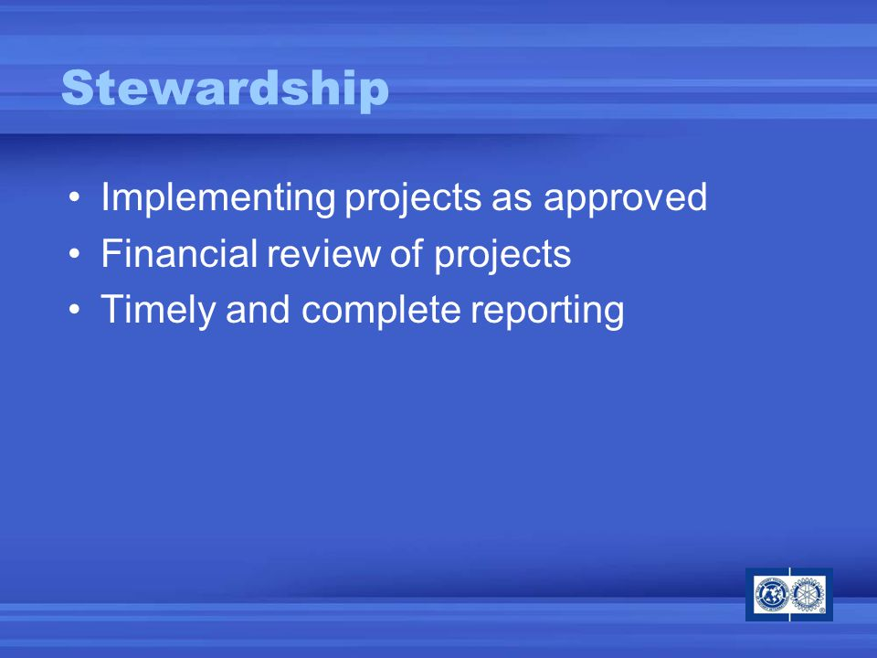 Stewardship Implementing projects as approved Financial review of projects Timely and complete reporting