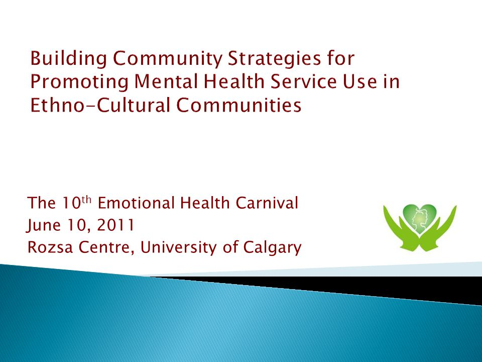 The 10 th Emotional Health Carnival June 10, 2011 Rozsa Centre, University of Calgary