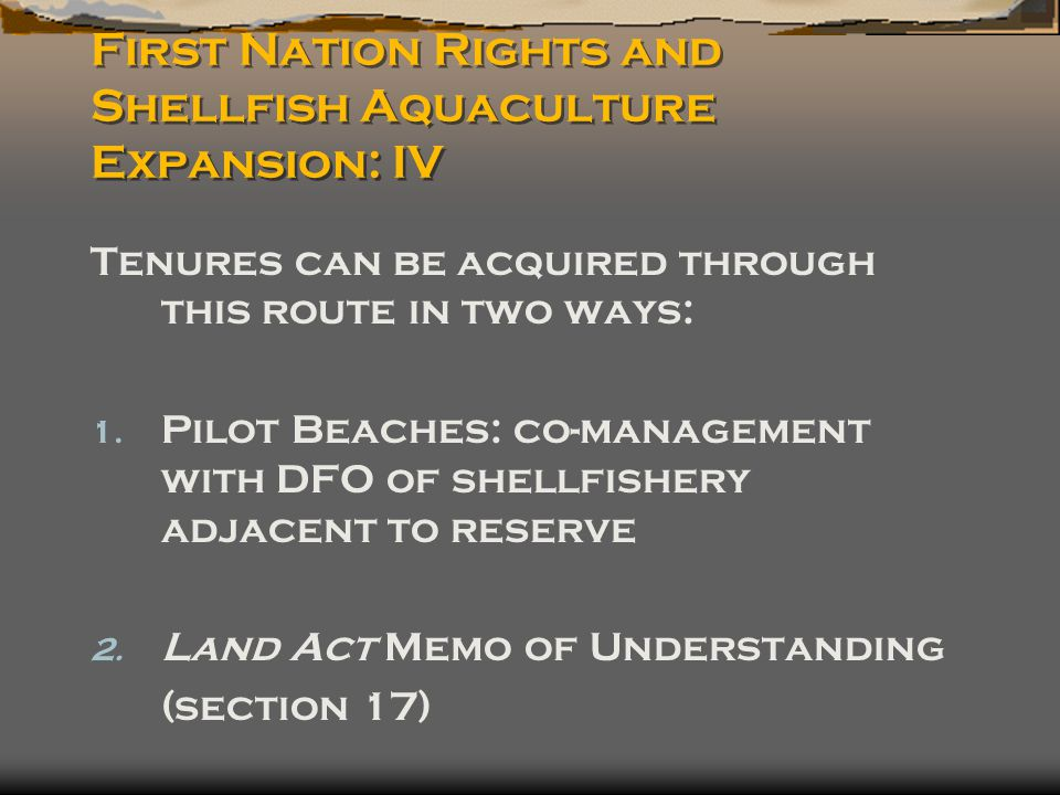 First Nation Rights and Shellfish Aquaculture Expansion: IV Tenures can be acquired through this route in two ways: 1.