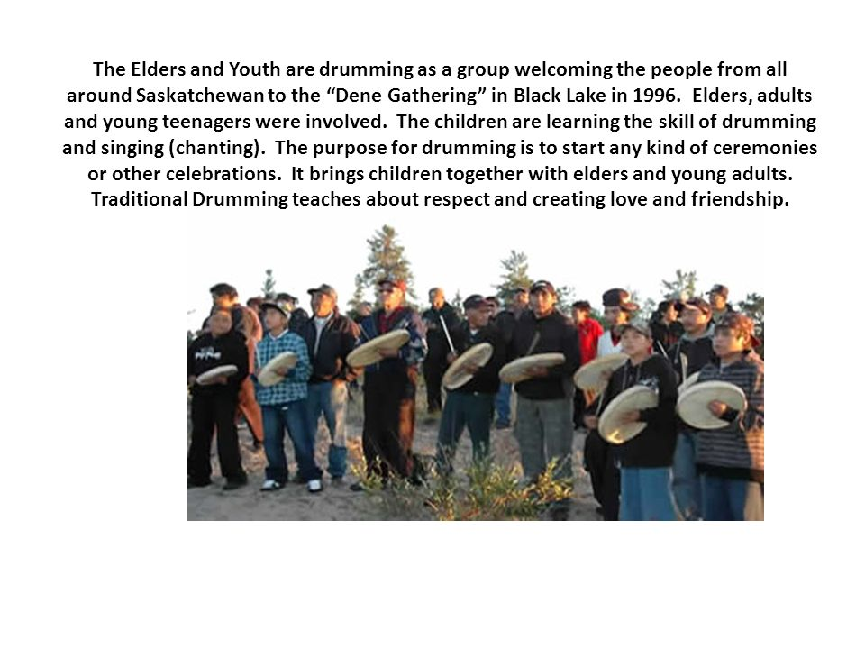 "The Elders and Youth are drumming as a group welcoming the people from all around Saskatchewan to the ""Dene Gathering"" in Black Lake in 1996. Elders,"
