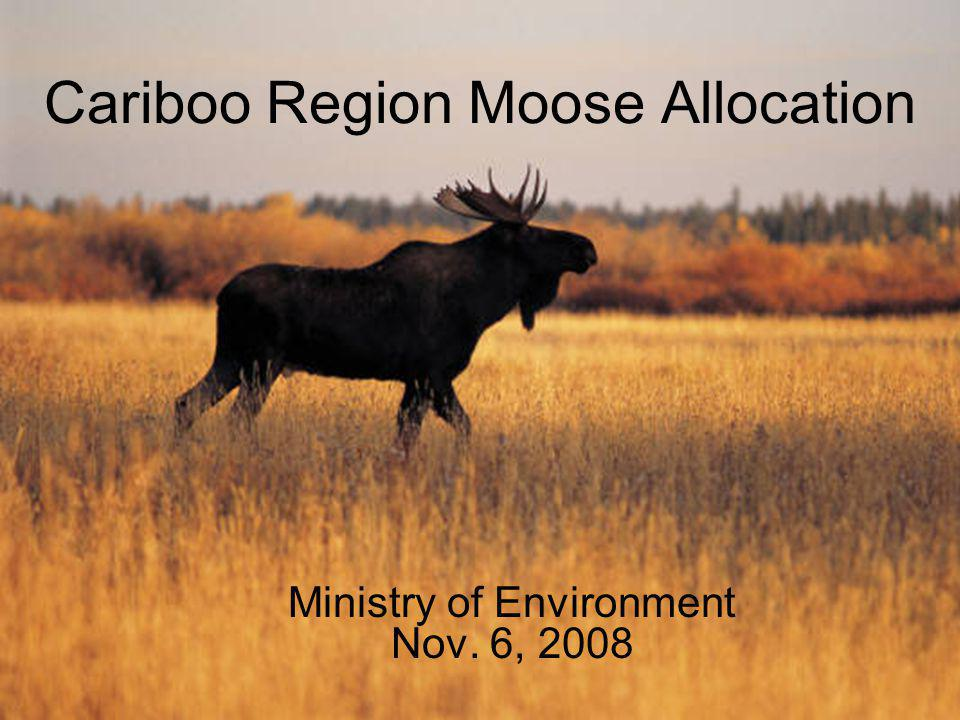 Overview Current Status of Moose in the Cariboo –Game Management Zones –Moose Population Estimates –Moose Harvest Estimates Moose Harvest Management –Management Objectives 2009-2011 –Moose Population Model –Annual Allowable Harvest Harvest Allocation –Harvest Allocation Policy –Current Annual Allocation Next Steps