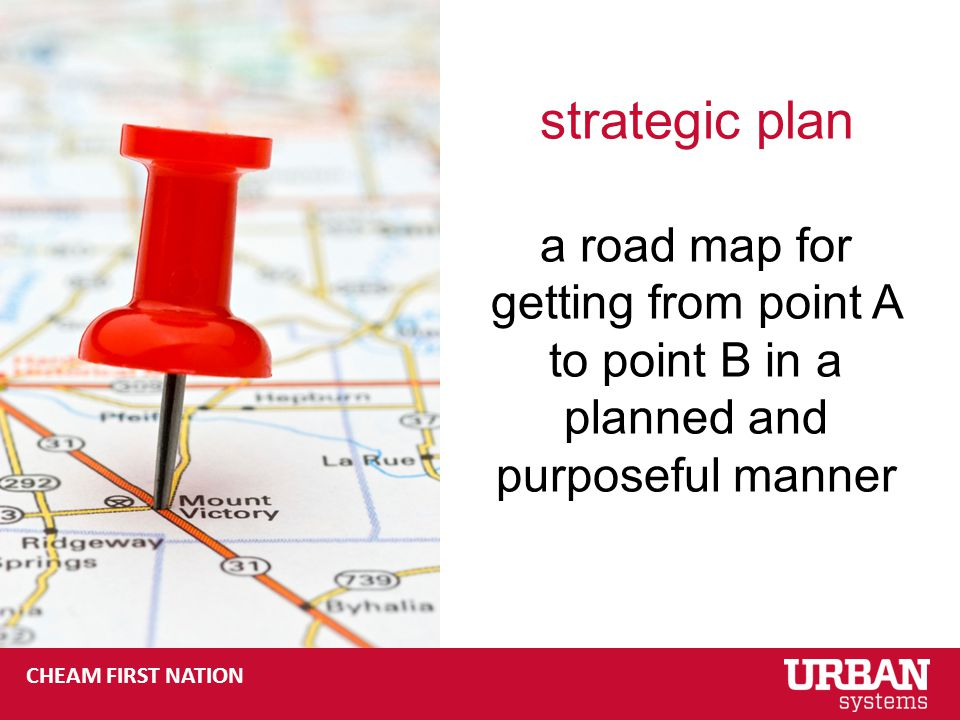 CHEAM FIRST NATION strategic plan a road map for getting from point A to point B in a planned and purposeful manner