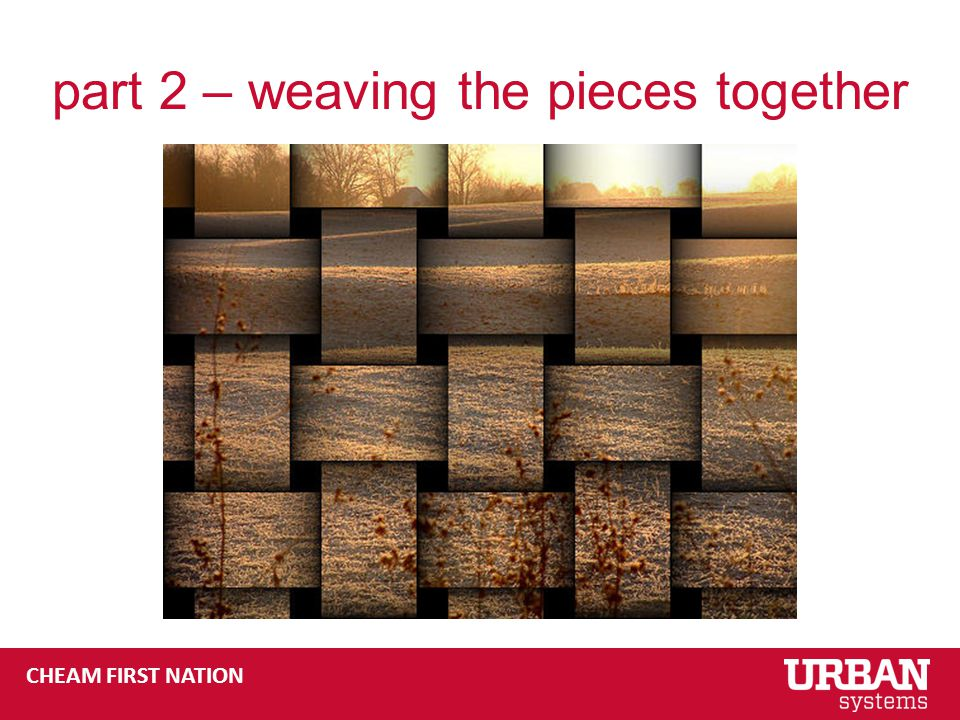 CHEAM FIRST NATION part 2 – weaving the pieces together