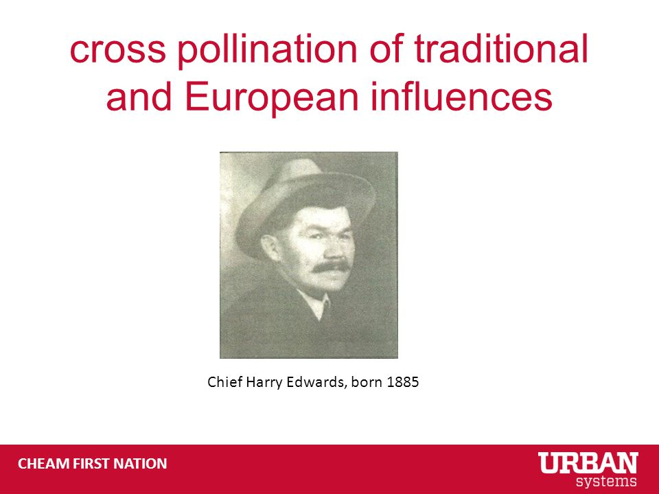 CHEAM FIRST NATION cross pollination of traditional and European influences Chief Harry Edwards, born 1885