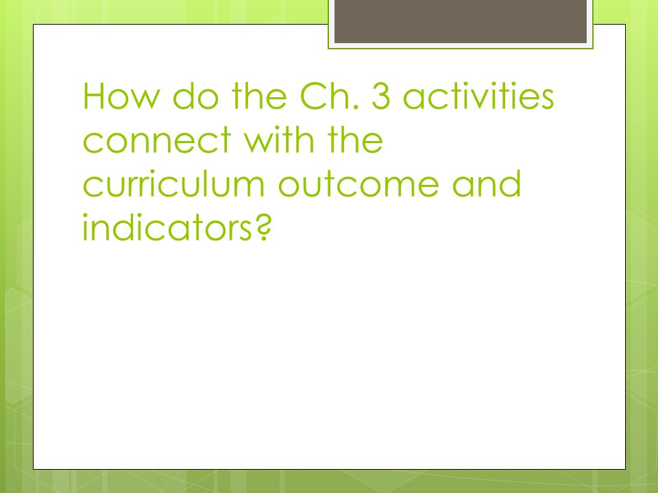 How do the Ch. 3 activities connect with the curriculum outcome and indicators
