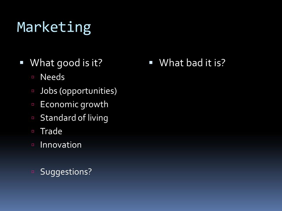 Marketing  What good is it.