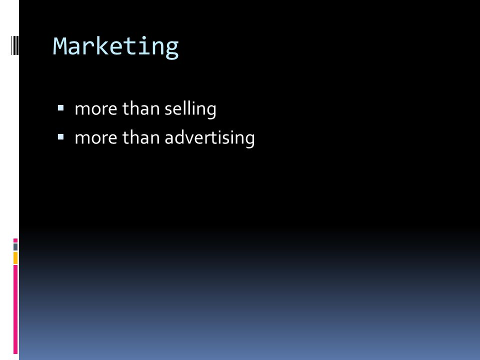 Marketing  more than selling  more than advertising