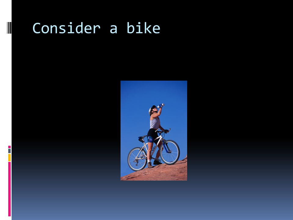 Consider a bike