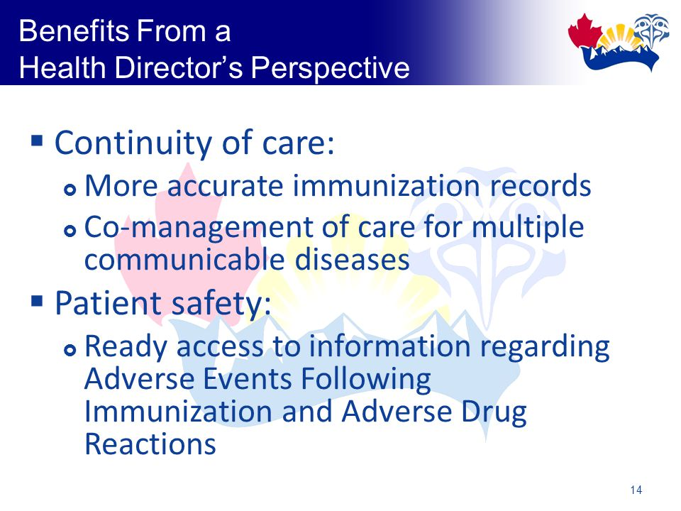 14 Benefits From a Health Director's Perspective  Continuity of care:  More accurate immunization records  Co-management of care for multiple communicable diseases  Patient safety:  Ready access to information regarding Adverse Events Following Immunization and Adverse Drug Reactions