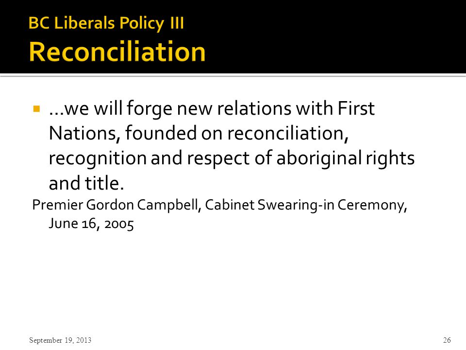 ...we will forge new relations with First Nations, founded on reconciliation, recognition and respect of aboriginal rights and title.