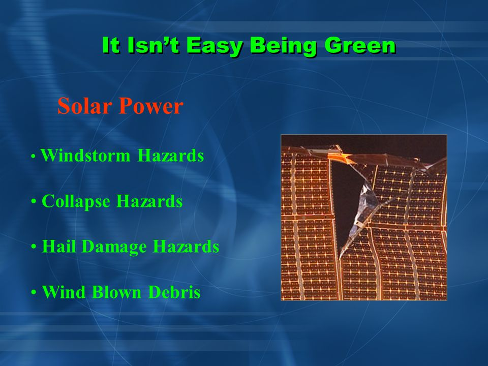 It Isn't Easy Being Green Windstorm Hazards - Mechanical Over-speed Hazards Fire Hazards Wind Power