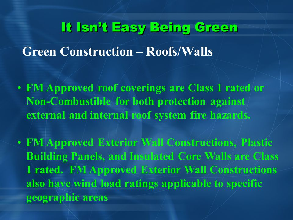It Isn't Easy Being Green Green Construction – Roofs/Walls Exterior Fire Hazards Vegetated Roofs EIFS Interior Fire Hazards EIFS and Cavity Wall Construction