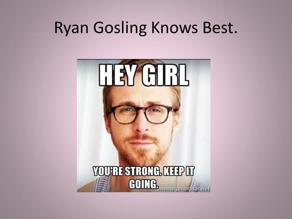 Ryan Gosling Knows Best.