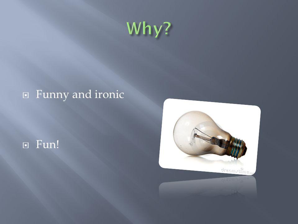  Funny and ironic  Fun!