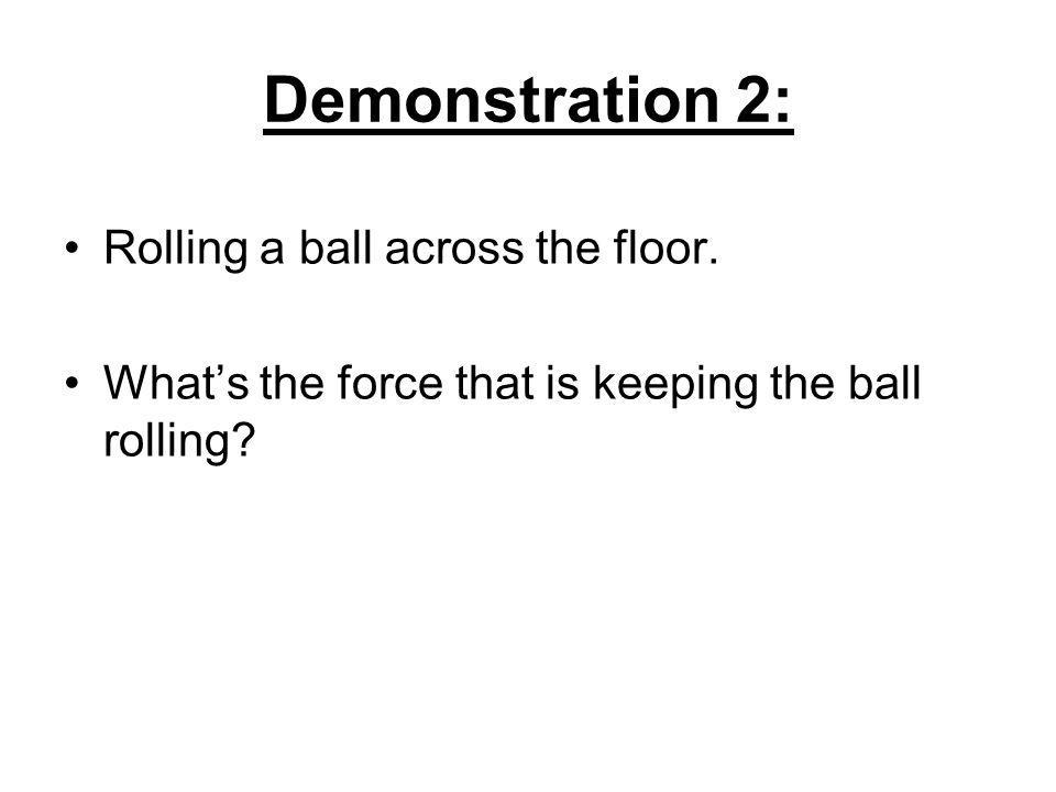 Demonstration 2: Rolling a ball across the floor.
