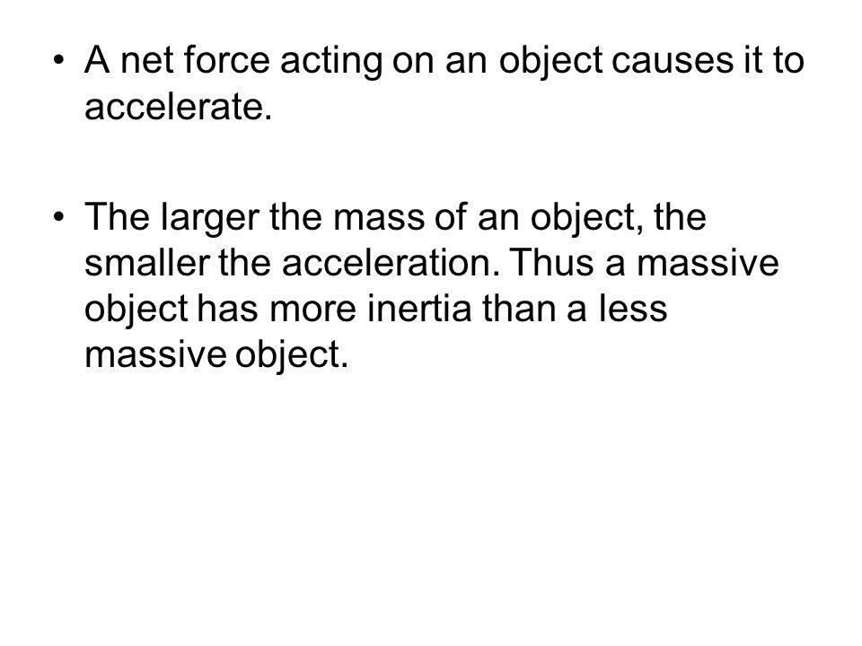 A net force acting on an object causes it to accelerate.