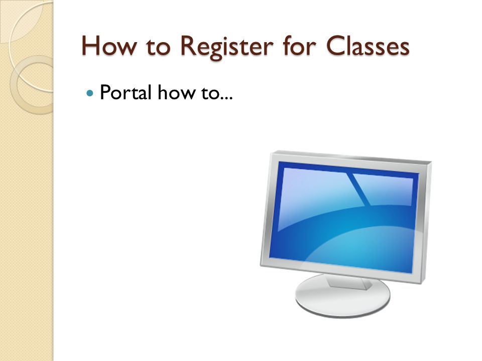 How to Register for Classes Portal how to...