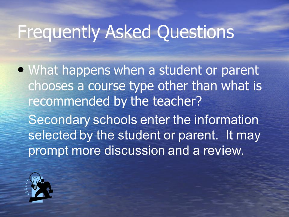 Frequently Asked Questions What happens when a student or parent chooses a course type other than what is recommended by the teacher.