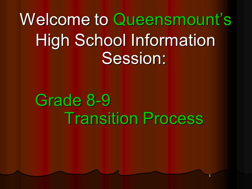 1 Welcome to Queensmount's High School Information Session: Grade 8-9 Transition Process Grade 8-9 Transition Process