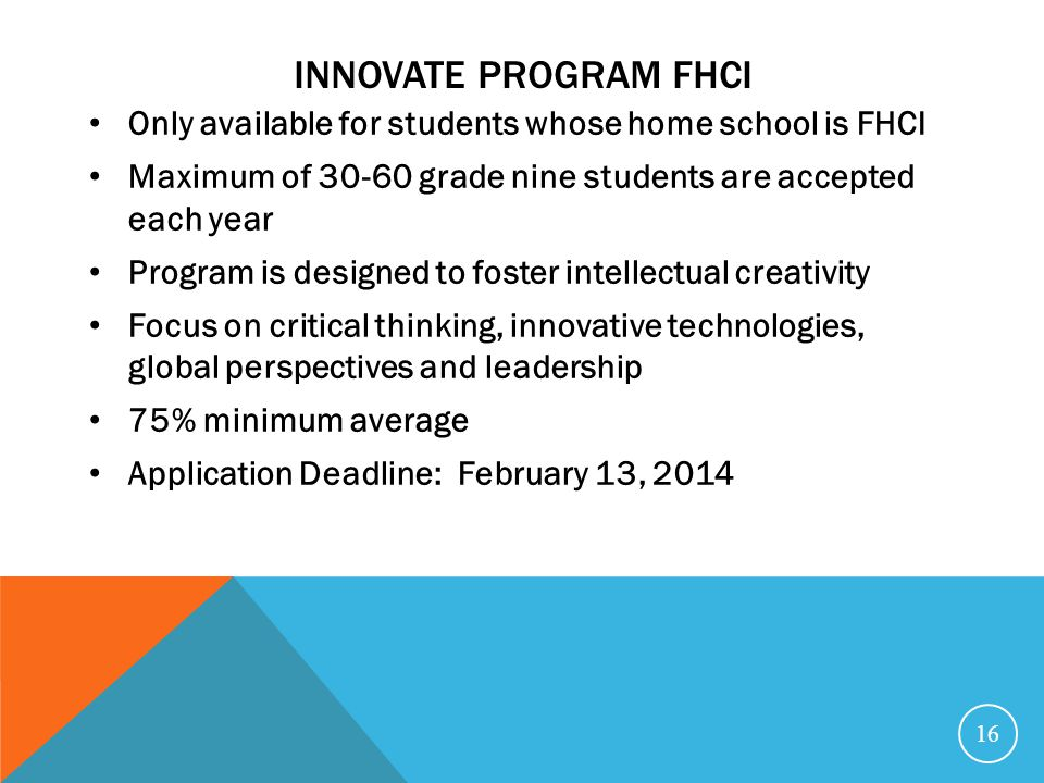 INNOVATE PROGRAM FHCI Only available for students whose home school is FHCI Maximum of 30-60 grade nine students are accepted each year Program is des