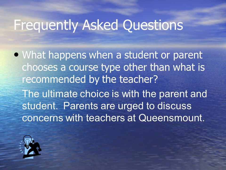 Frequently Asked Questions What happens when a student or parent chooses a course type other than what is recommended by the teacher? The ultimate cho