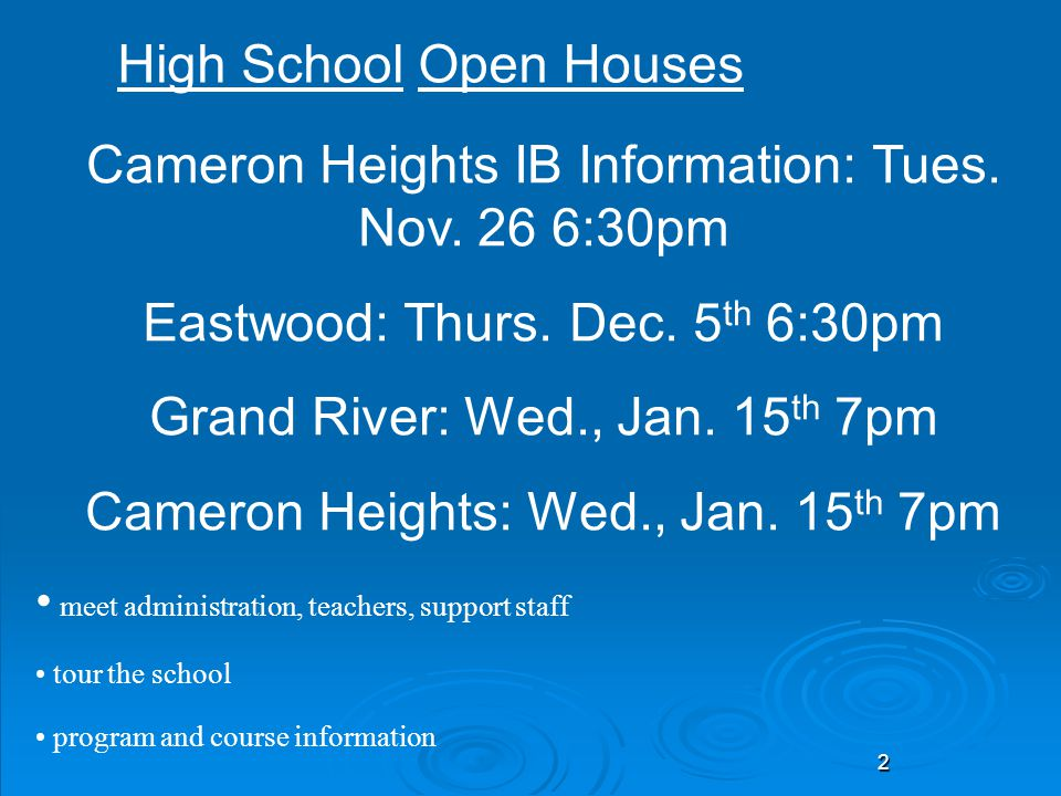 2 High School Cameron Heights IB Information: Tues. Nov. 26 6:30pm Eastwood: Thurs. Dec. 5 th 6:30pm Grand River: Wed., Jan. 15 th 7pm Cameron Heights