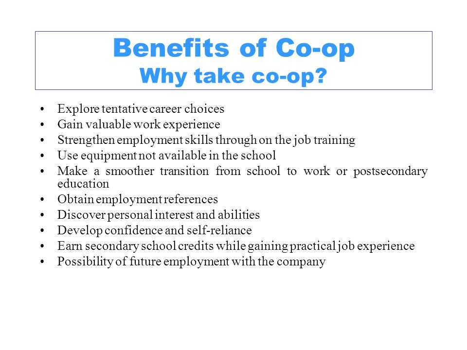 Benefits of Co-op Why take co-op.