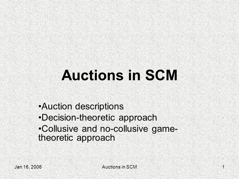 Jan 16, 2006Auctions in SCM12 Decision theoretic approach to customers Customer side seems to come down to conditional distribution modeling –P ( winning | bid price, state) –State includes auction parameters and known facts about the world (eg, recent prices, 20- day reports) Then bid to maximize valuation –Naïve P()=1 approach –Expectation approach