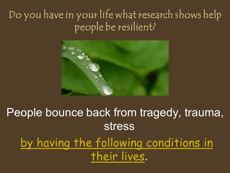 Do you have in your life what research shows help people be resilient.