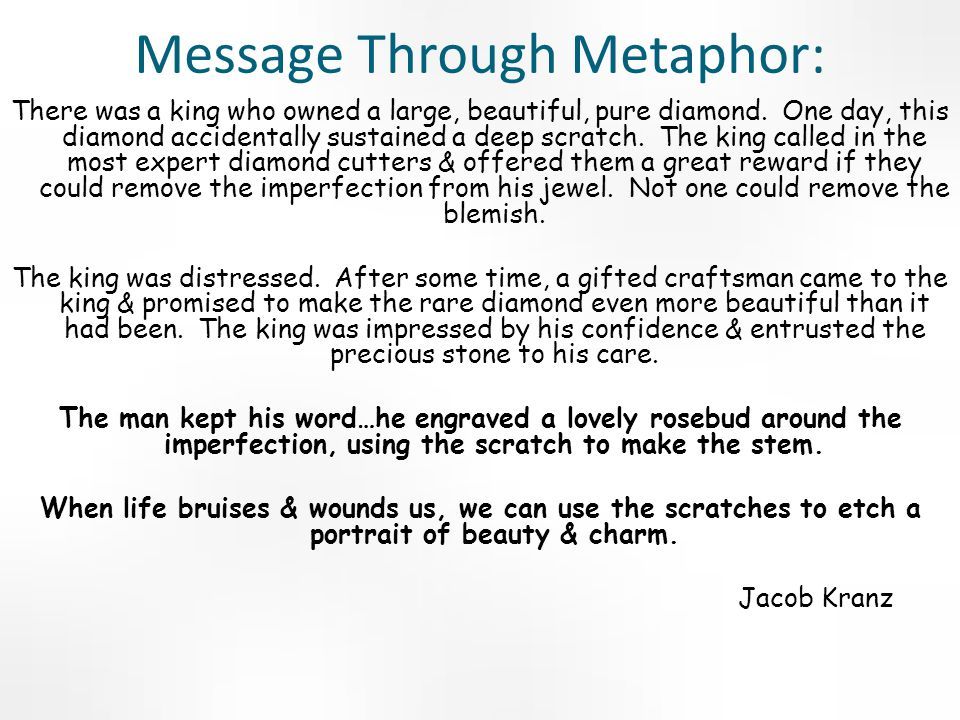Message Through Metaphor: There was a king who owned a large, beautiful, pure diamond.