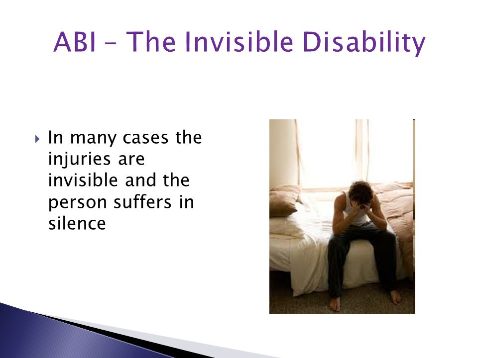  In many cases the injuries are invisible and the person suffers in silence