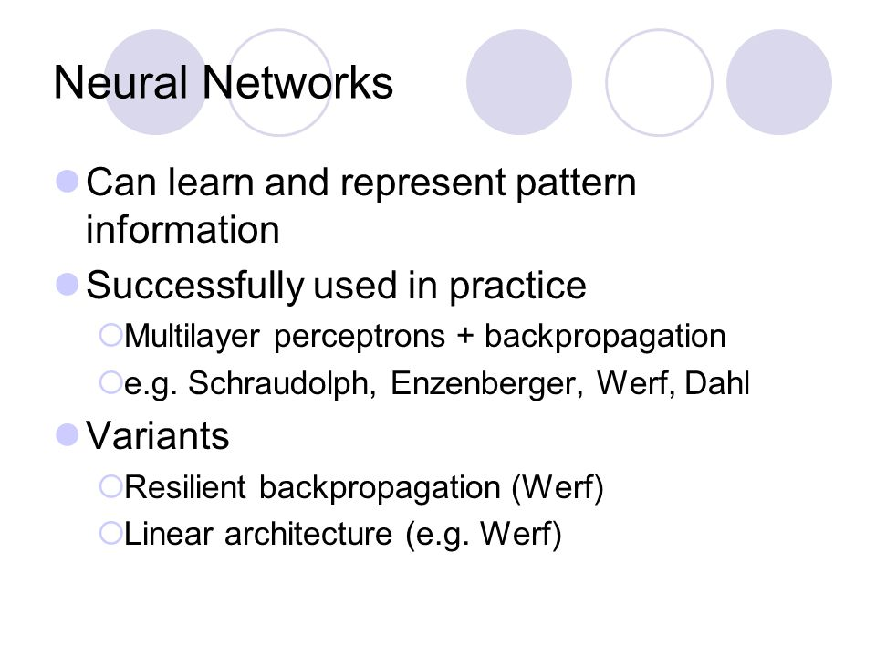 Neural Networks Can learn and represent pattern information Successfully used in practice  Multilayer perceptrons + backpropagation  e.g. Schraudolp