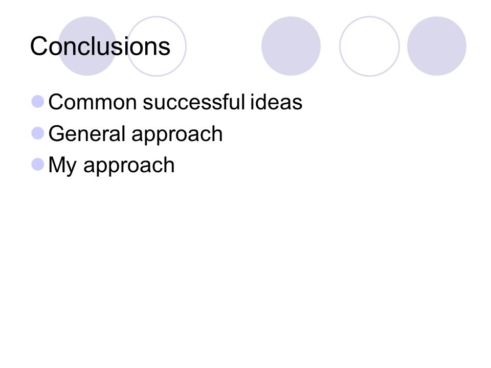 Conclusions Common successful ideas General approach My approach