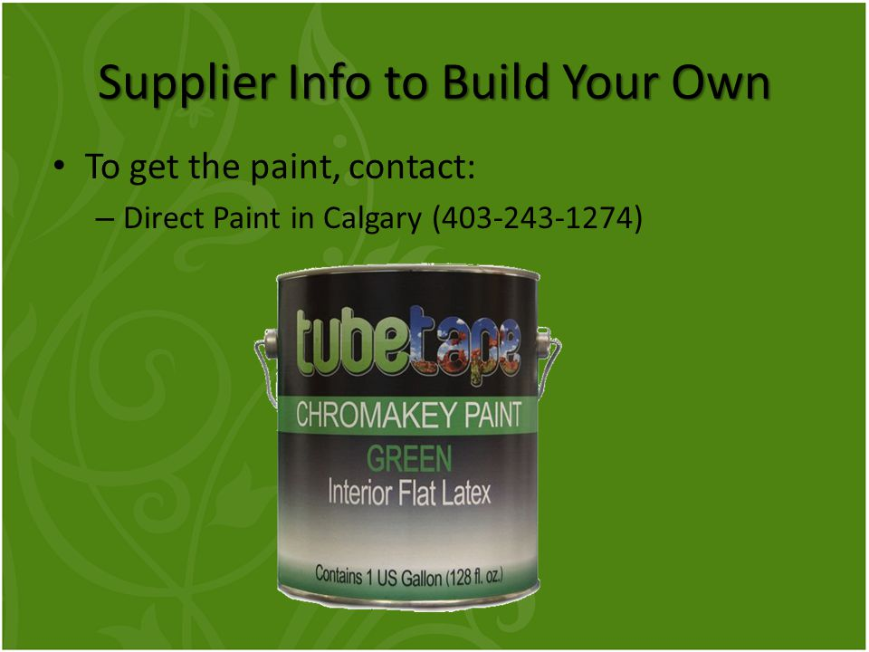 Supplier Info to Build Your Own To get the paint, contact: – Direct Paint in Calgary (403-243-1274)