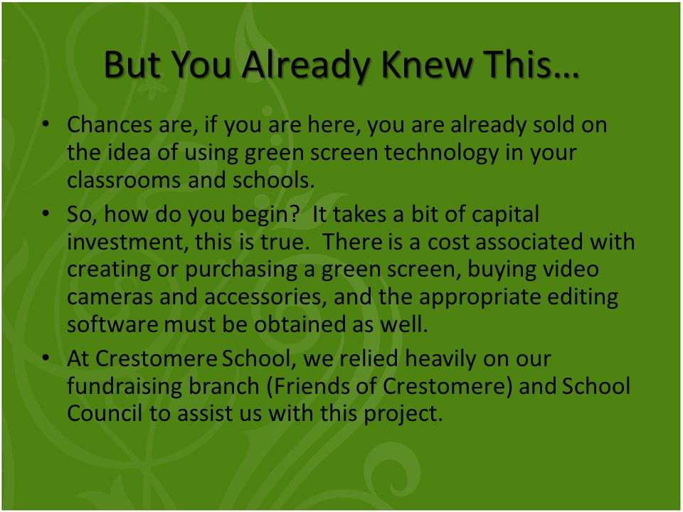 But You Already Knew This… Chances are, if you are here, you are already sold on the idea of using green screen technology in your classrooms and schools.
