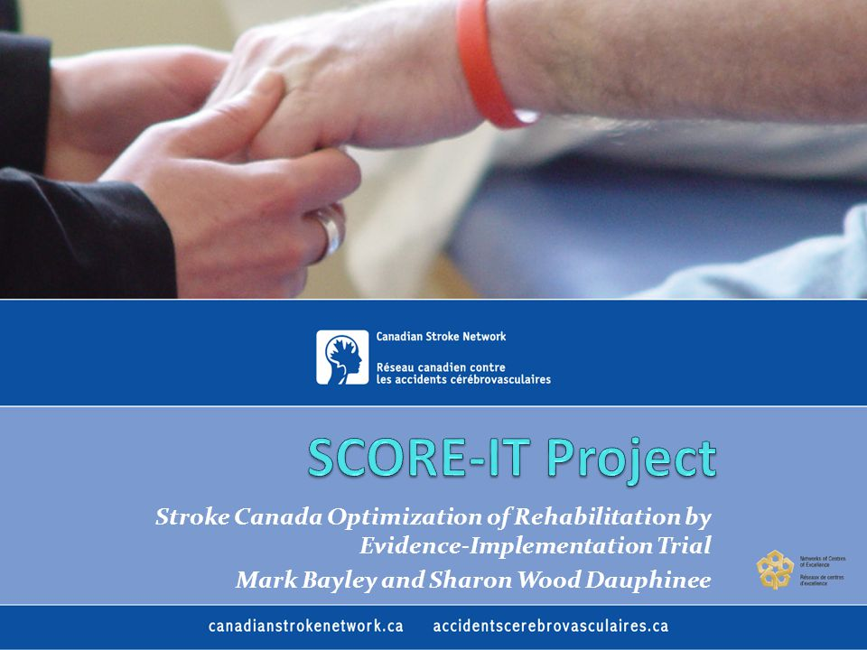 Stroke Canada Optimization of Rehabilitation by Evidence-Implementation Trial Mark Bayley and Sharon Wood Dauphinee