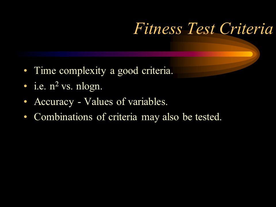 Fitness Test Criteria Time complexity a good criteria.