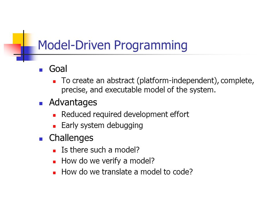 Conclusions Potentials Faster software development Early defect removal Faster technology adoption Limitations Model compilers Effectiveness Complexity