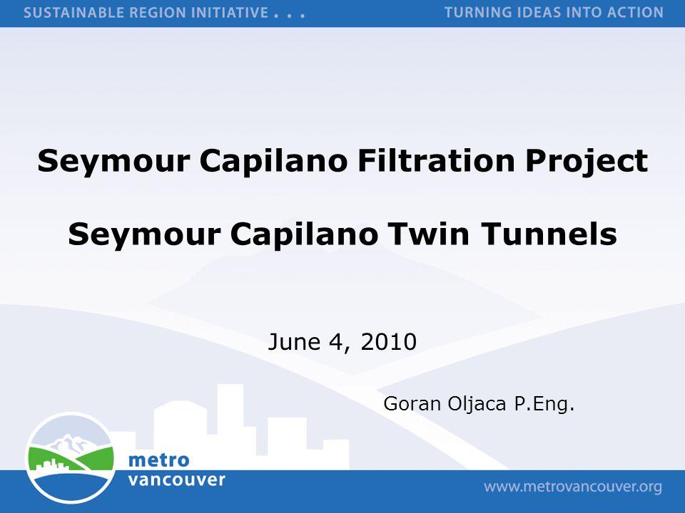 Seymour Capilano Filtration Project Seymour Capilano Twin Tunnels June 4, 2010 Goran Oljaca P.Eng.