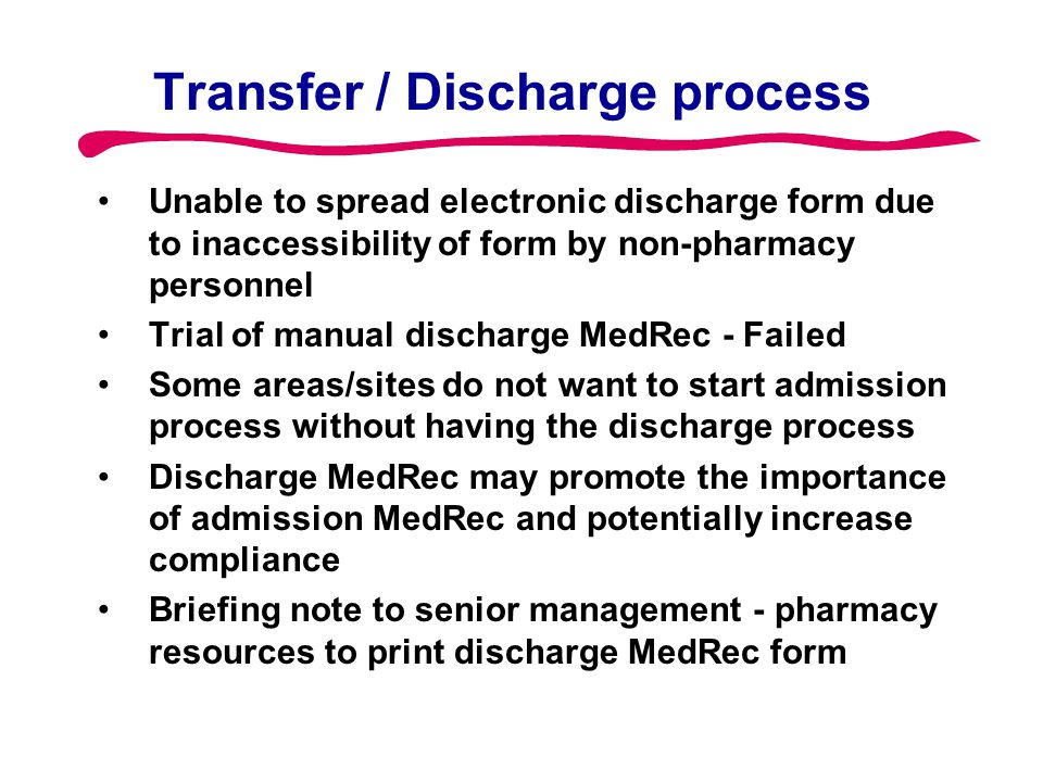 Transfer / Discharge process Unable to spread electronic discharge form due to inaccessibility of form by non-pharmacy personnel Trial of manual disch