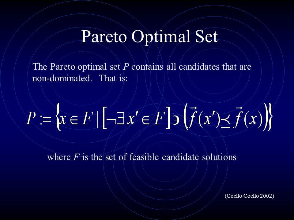 Pareto Optimal Set The Pareto optimal set P contains all candidates that are non-dominated.