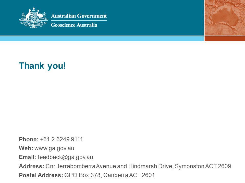 Phone: +61 2 6249 9111 Web: www.ga.gov.au Email: feedback@ga.gov.au Address: Cnr Jerrabomberra Avenue and Hindmarsh Drive, Symonston ACT 2609 Postal Address: GPO Box 378, Canberra ACT 2601 Thank you!