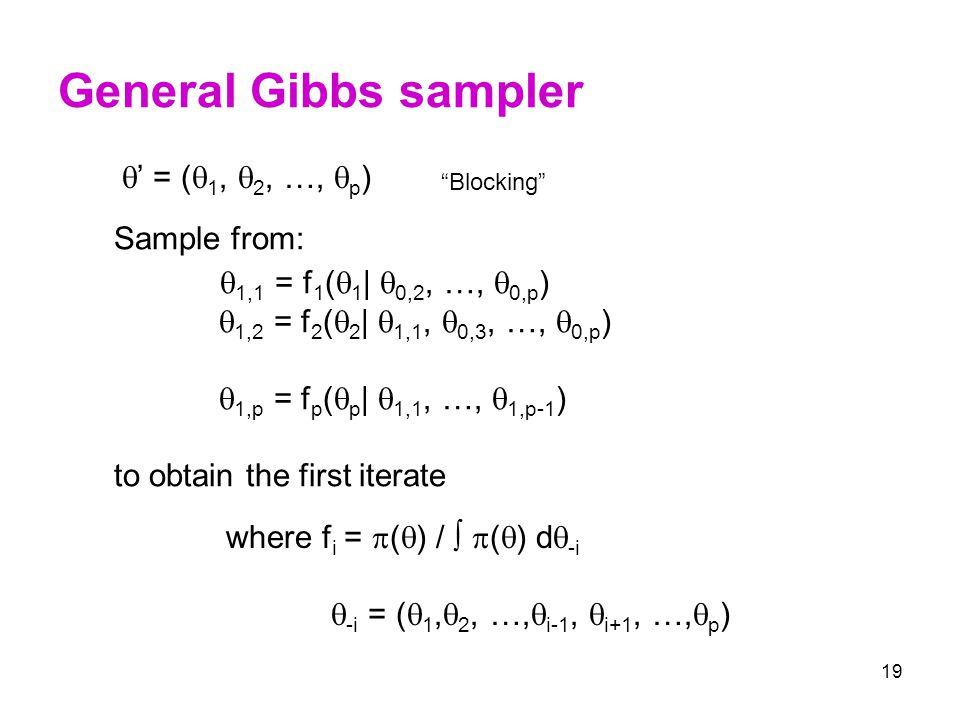 19 General Gibbs sampler  ' = (  1,  2, …,  p ) Sample from:  1,1 = f 1 (  1    0,2, …,  0,p )  1,2 = f 2 (  2    1,1,  0,3, …,  0,p ) 