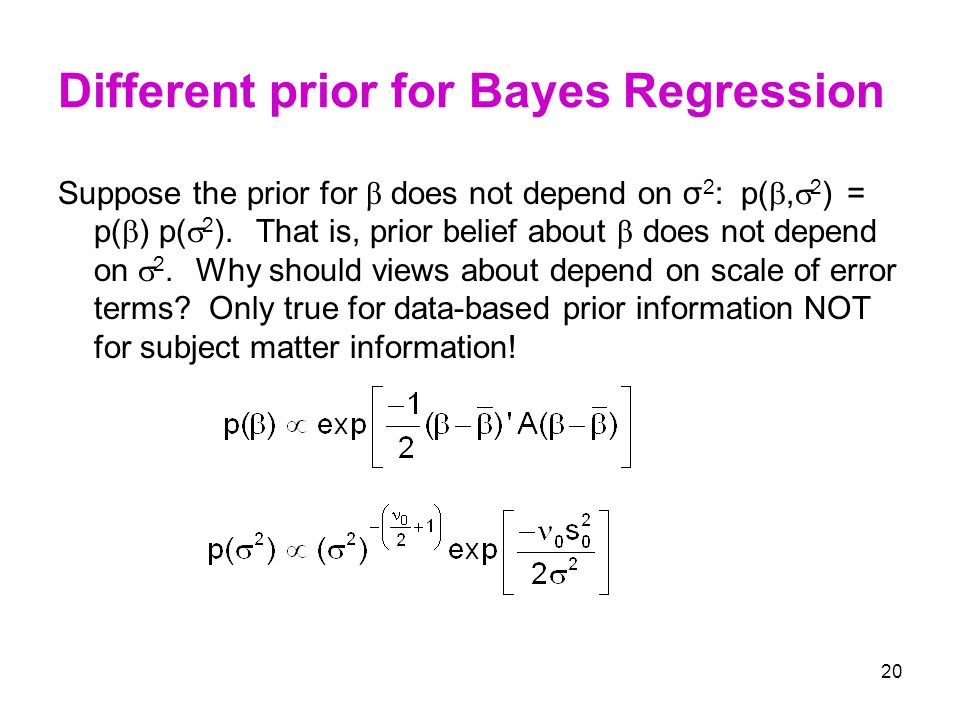 20 Different prior for Bayes Regression Suppose the prior for β does not depend on σ 2 : p( ,  2 ) = p(  ) p(  2 ). That is, prior belief about β