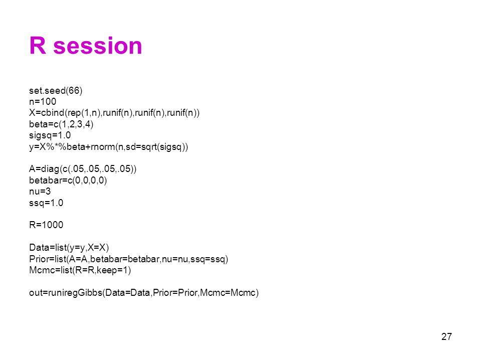27 R session set.seed(66) n=100 X=cbind(rep(1,n),runif(n),runif(n),runif(n)) beta=c(1,2,3,4) sigsq=1.0 y=X%*%beta+rnorm(n,sd=sqrt(sigsq)) A=diag(c(.05
