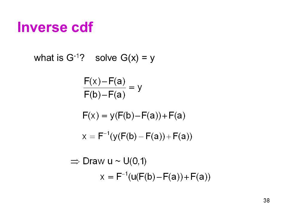38 Inverse cdf what is G -1 ? solve G(x) = y