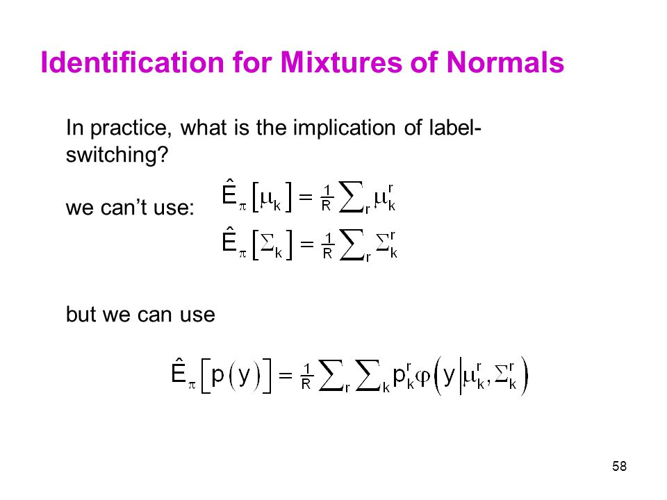 58 Identification for Mixtures of Normals In practice, what is the implication of label- switching? we can't use: but we can use