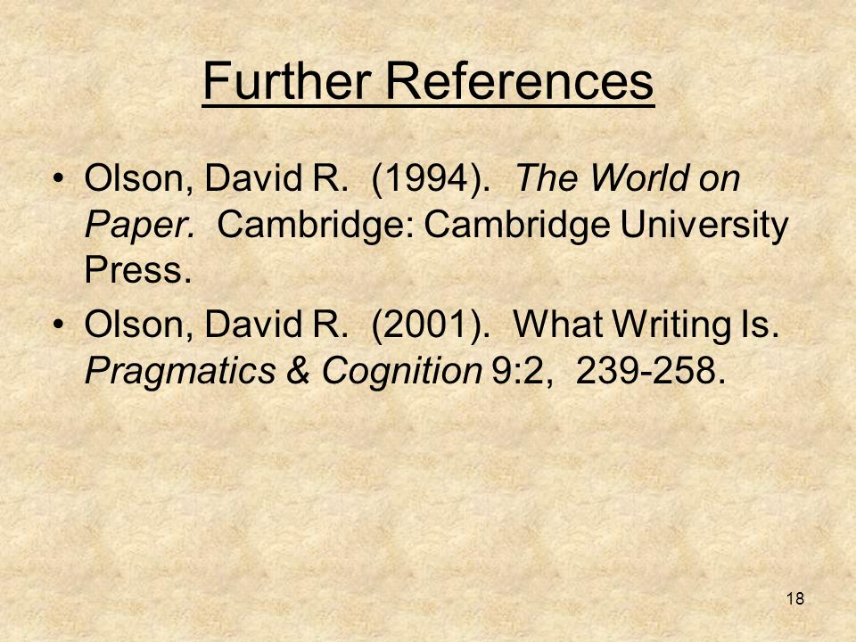 18 Further References Olson, David R. (1994). The World on Paper.