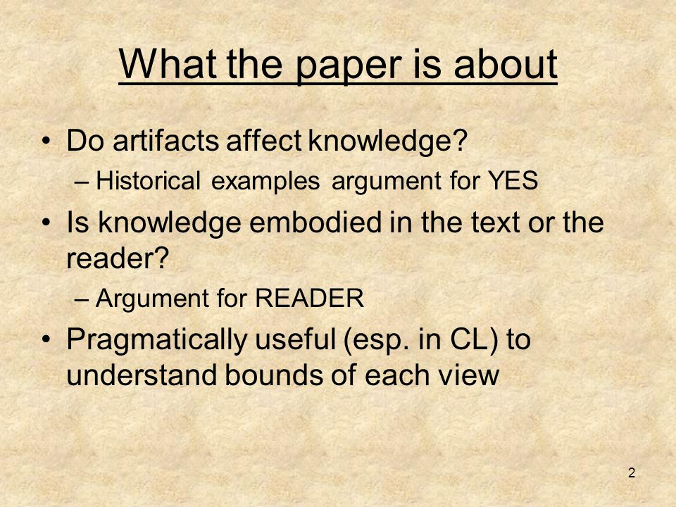 2 What the paper is about Do artifacts affect knowledge.