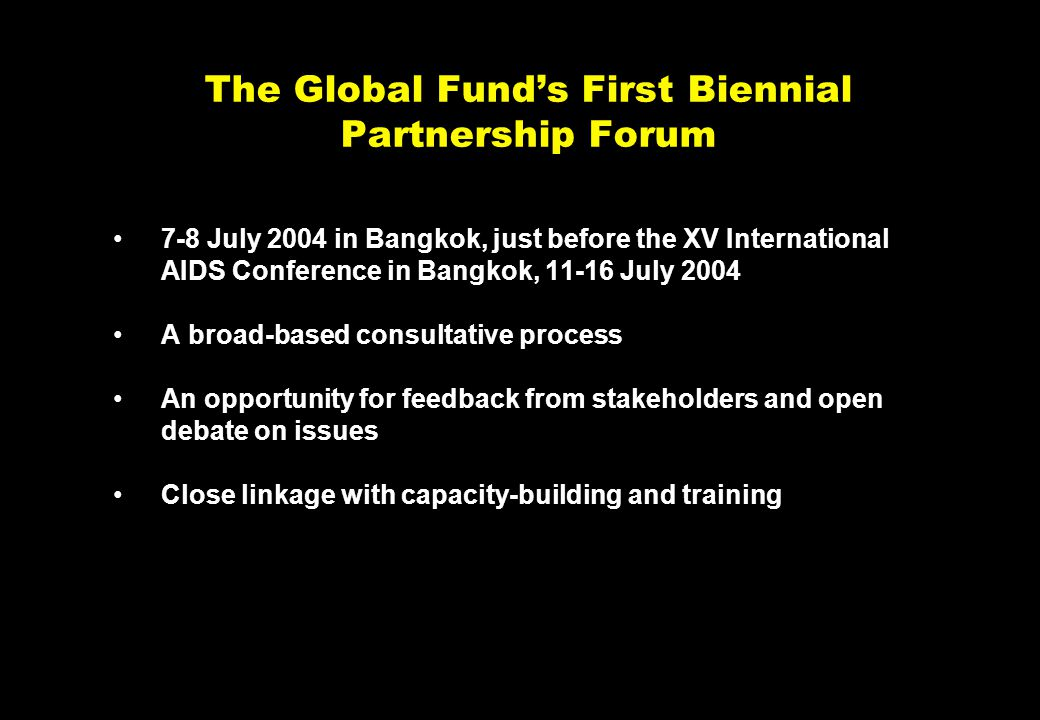 NY-070626.001/020419VtsimSL001 18 The Global Fund's First Biennial Partnership Forum 7-8 July 2004 in Bangkok, just before the XV International AIDS C
